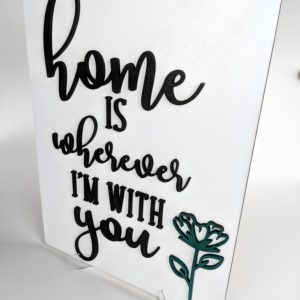 "Wooden Sign with white background that reads ""Home is Wherever I'm With You"" with teal flower"